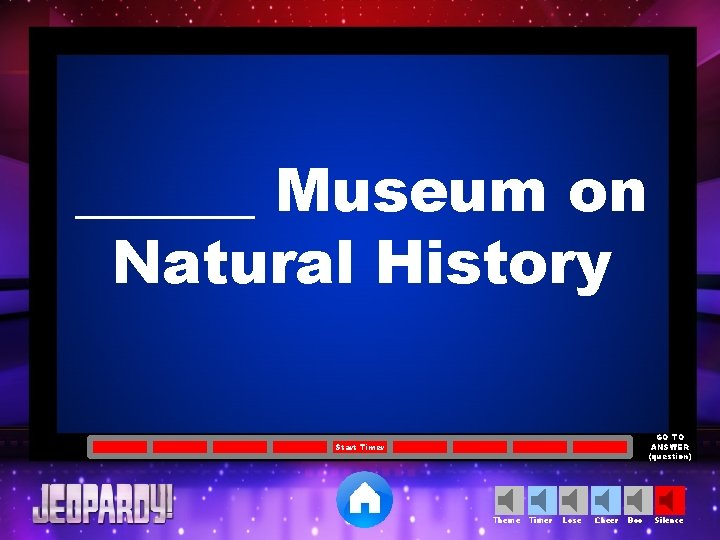 ______ Museum on Natural History GO TO ANSWER (question) Start Timer Theme Timer Lose