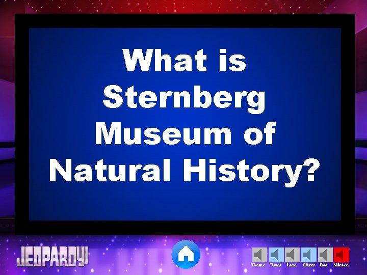 What is Sternberg Museum of Natural History? Theme Timer Lose Cheer Boo Silence