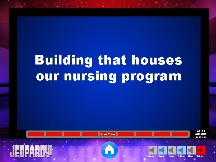 Building that houses our nursing program GO TO ANSWER (question) Start Timer Theme Timer