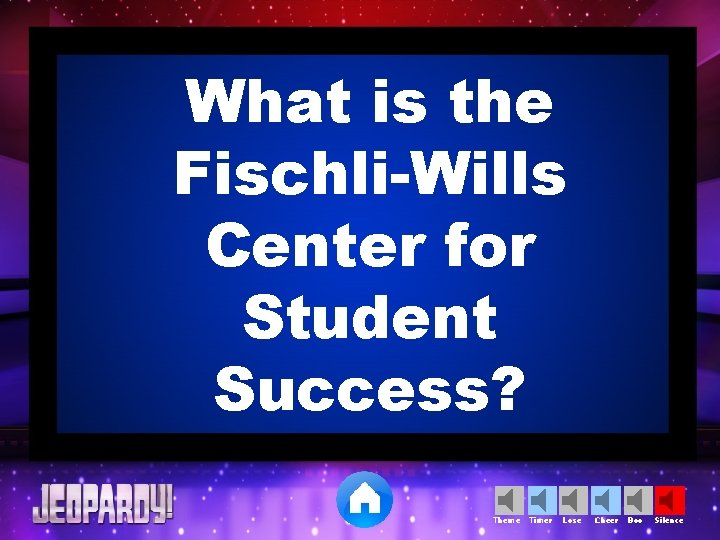 What is the Fischli-Wills Center for Student Success? Theme Timer Lose Cheer Boo Silence