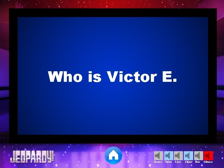Who is Victor E. Theme Timer Lose Cheer Boo Silence