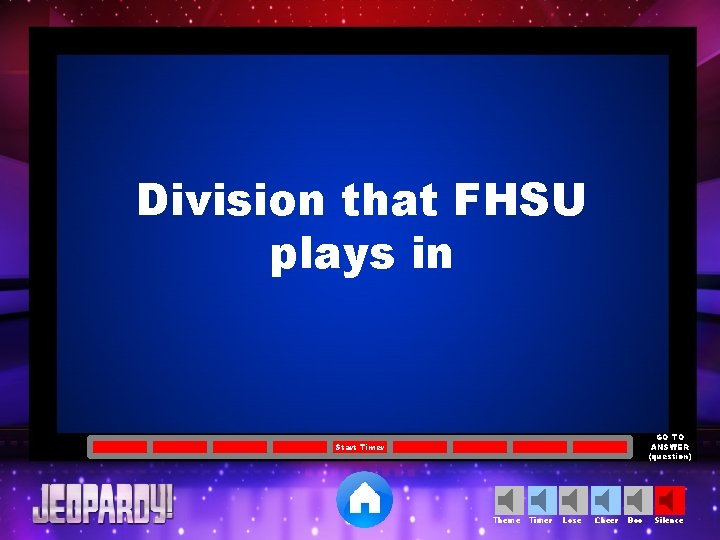 Division that FHSU plays in GO TO ANSWER (question) Start Timer Theme Timer Lose