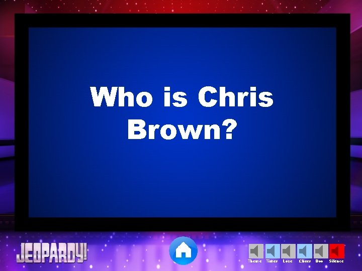 Who is Chris Brown? Theme Timer Lose Cheer Boo Silence