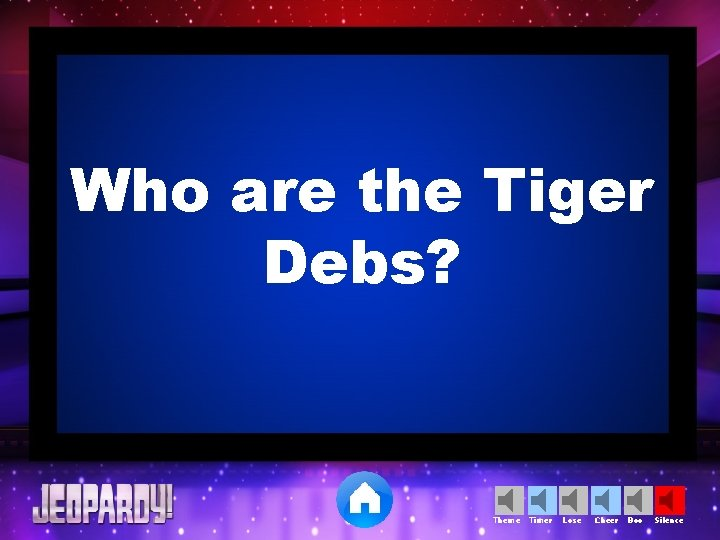 Who are the Tiger Debs? Theme Timer Lose Cheer Boo Silence