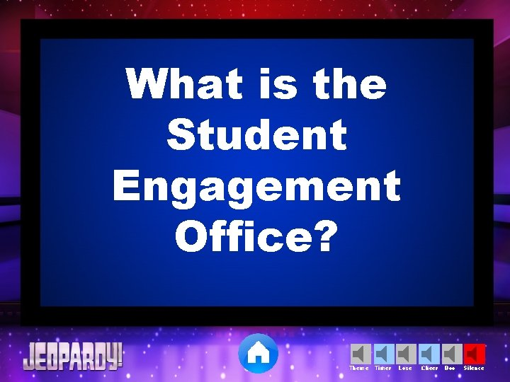 What is the Student Engagement Office? Theme Timer Lose Cheer Boo Silence