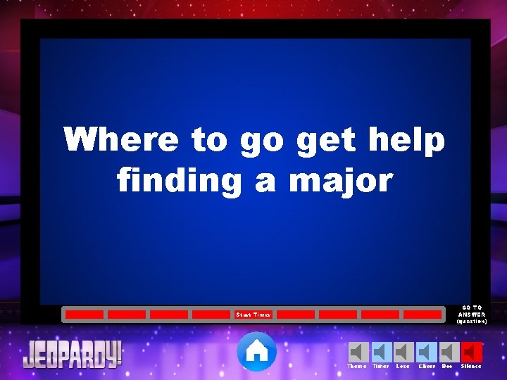 Where to go get help finding a major GO TO ANSWER (question) Start Timer