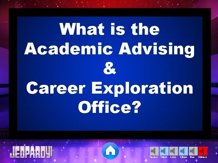 What is the Academic Advising & Career Exploration Office? Theme Timer Lose Cheer Boo