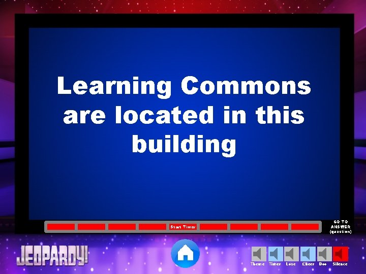 Learning Commons are located in this building GO TO ANSWER (question) Start Timer Theme