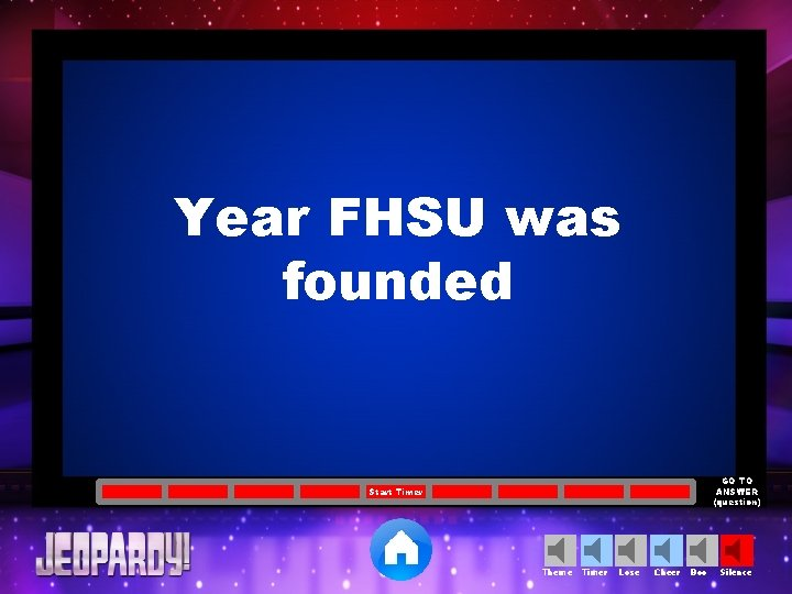 Year FHSU was founded GO TO ANSWER (question) Start Timer Theme Timer Lose Cheer