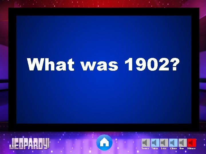 What was 1902? Theme Timer Lose Cheer Boo Silence