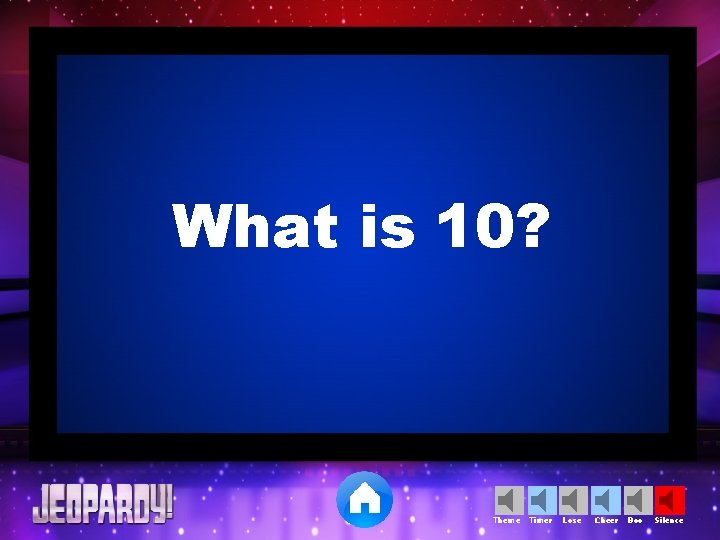 What is 10? Theme Timer Lose Cheer Boo Silence