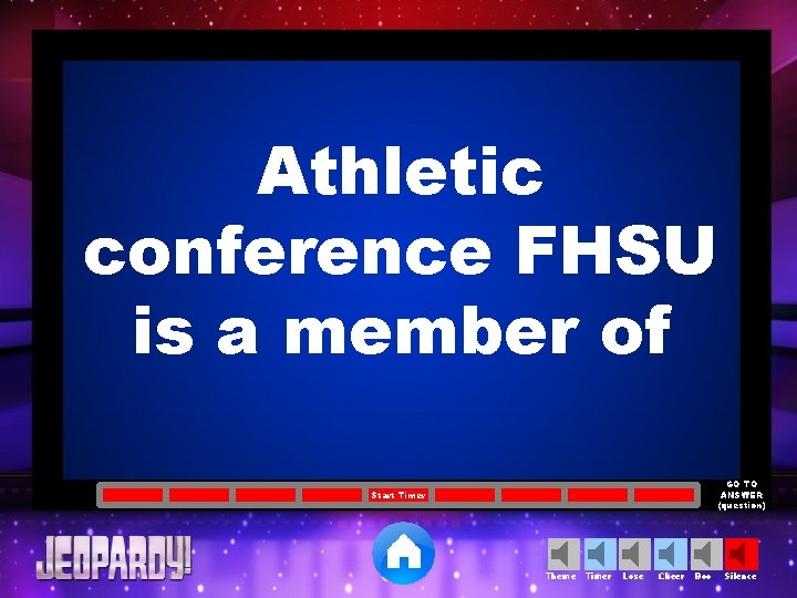 Athletic conference FHSU is a member of GO TO ANSWER (question) Start Timer Theme