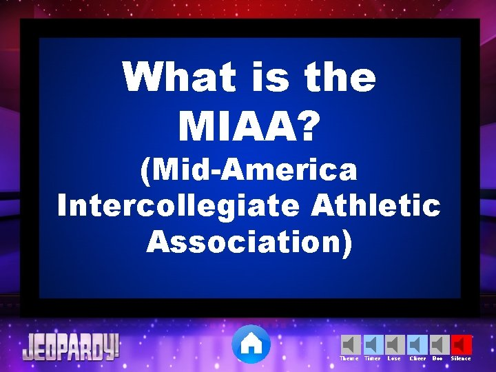 What is the MIAA? (Mid-America Intercollegiate Athletic Association) Theme Timer Lose Cheer Boo Silence