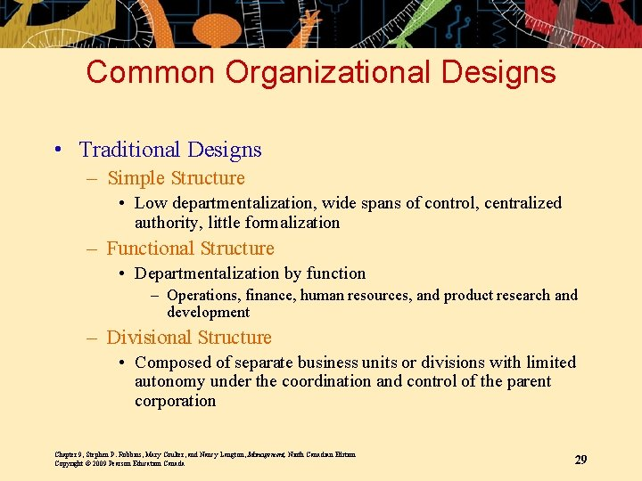 Common Organizational Designs • Traditional Designs – Simple Structure • Low departmentalization, wide spans