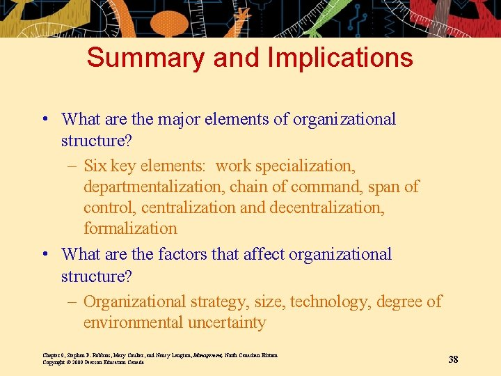 Summary and Implications • What are the major elements of organizational structure? – Six