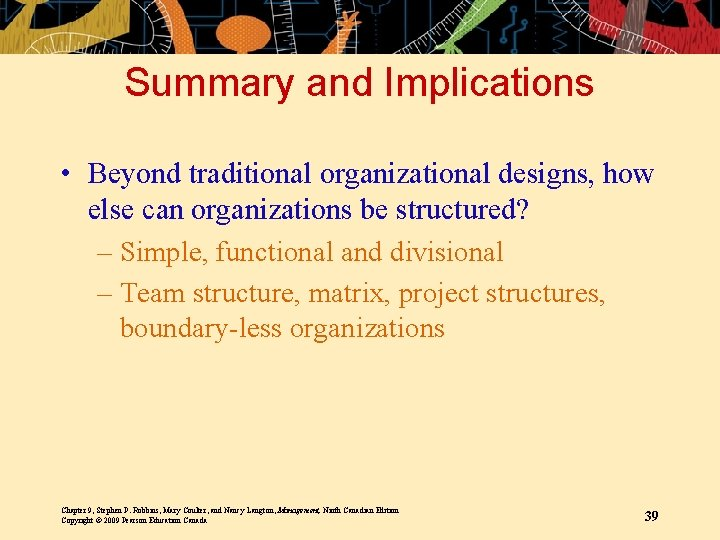 Summary and Implications • Beyond traditional organizational designs, how else can organizations be structured?