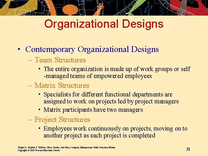 Organizational Designs • Contemporary Organizational Designs – Team Structures • The entire organization is