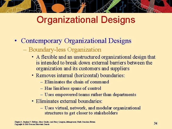 Organizational Designs • Contemporary Organizational Designs – Boundary-less Organization • A flexible and an