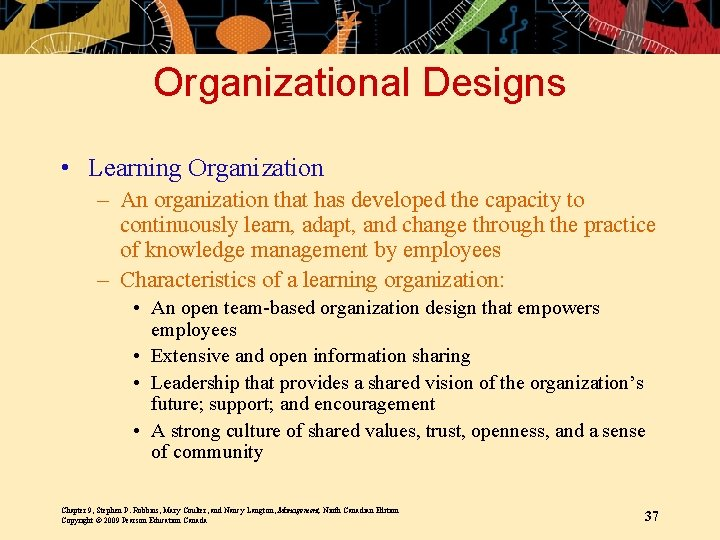 Organizational Designs • Learning Organization – An organization that has developed the capacity to