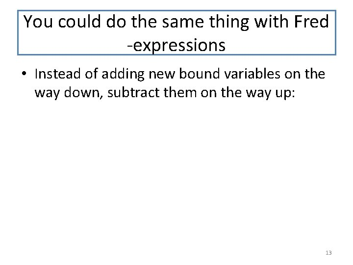 You could do the same thing with Fred -expressions • Instead of adding new