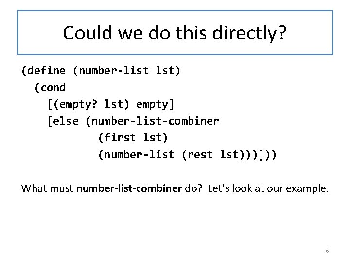 Could we do this directly? (define (number-list lst) (cond [(empty? lst) empty] [else (number-list-combiner