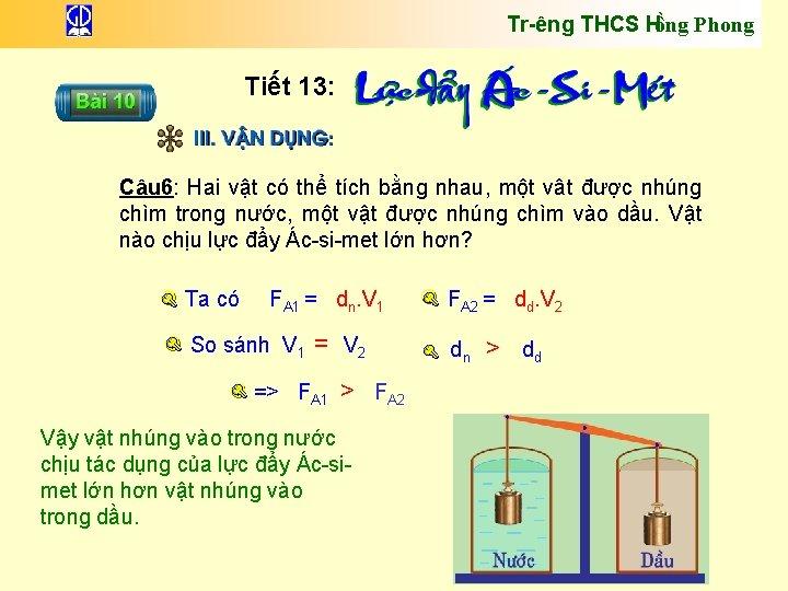 Tr êng THCS Hồng Phong Tiết 13: Câu 6: Hai vật có thể tích