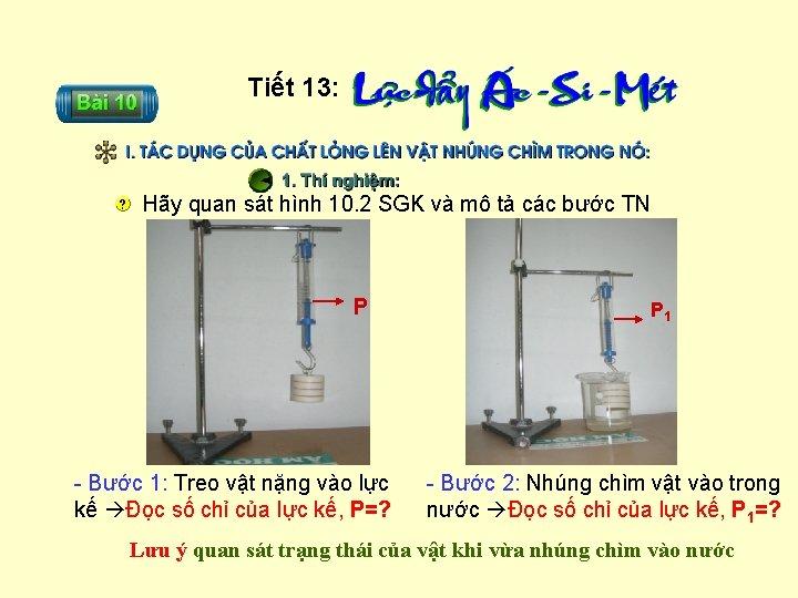 Tiết 13: Hãy quan sát hình 10. 2 SGK và mô tả các bước