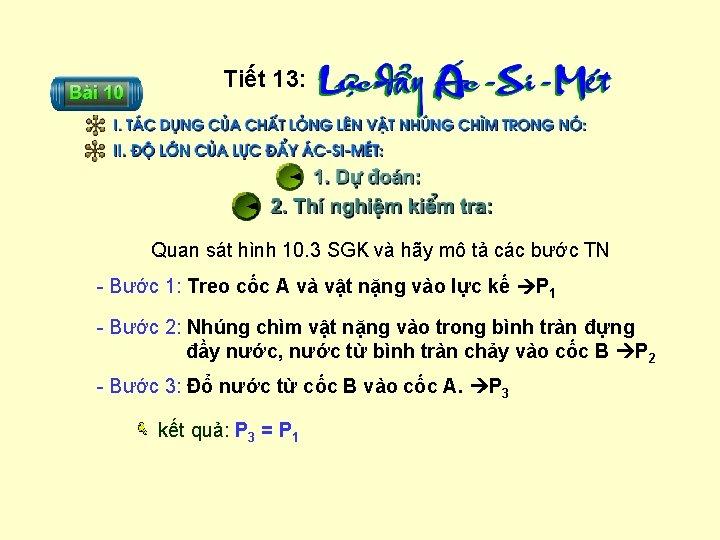 Tiết 13: Quan sát hình 10. 3 SGK và hãy mô tả các bước