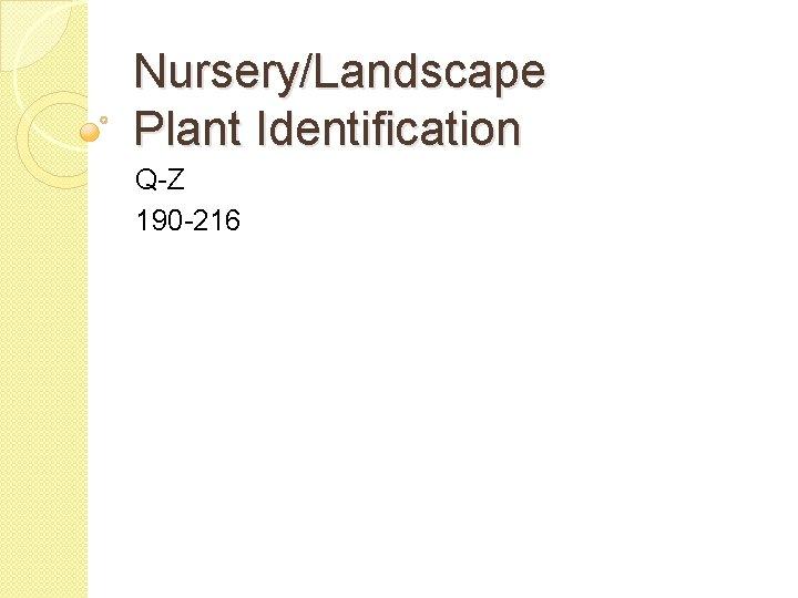 Nursery/Landscape Plant Identification Q-Z 190 -216