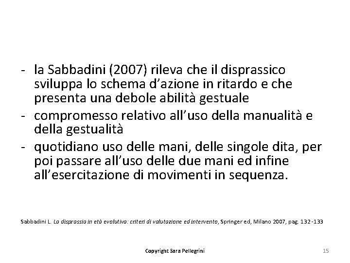 - la Sabbadini (2007) rileva che il disprassico sviluppa lo schema d'azione in ritardo