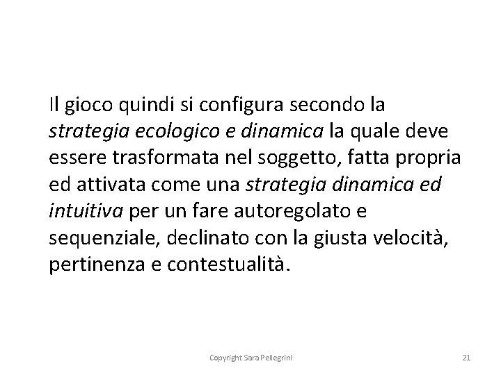 Il gioco quindi si configura secondo la strategia ecologico e dinamica la quale deve