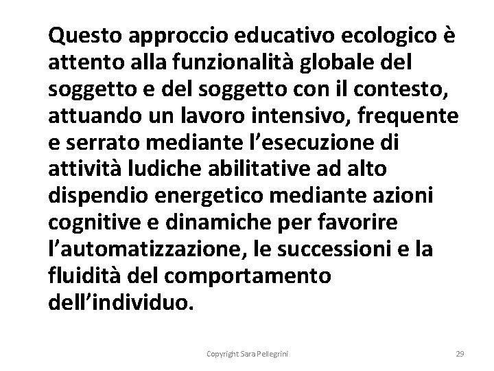Questo approccio educativo ecologico è attento alla funzionalità globale del soggetto con il contesto,
