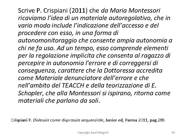 Scrive P. Crispiani (2011) che da Maria Montessori ricaviamo l'idea di un materiale autoregolativo,