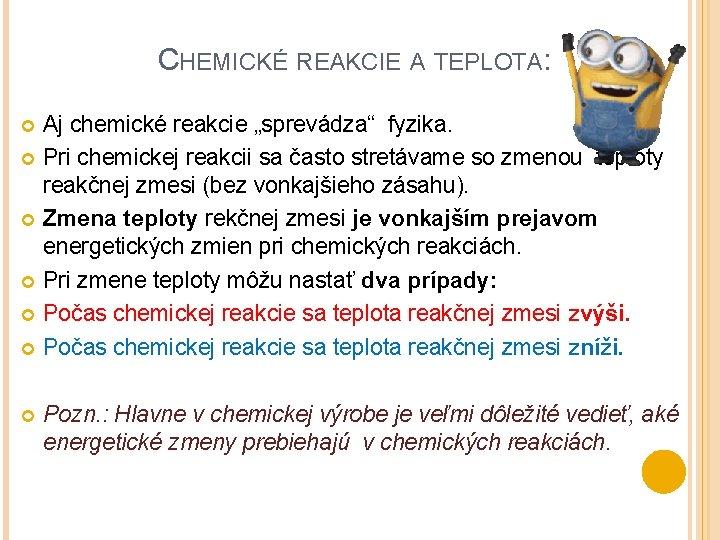 """CHEMICKÉ REAKCIE A TEPLOTA: Aj chemické reakcie """"sprevádza"""" fyzika. Pri chemickej reakcii sa často"""