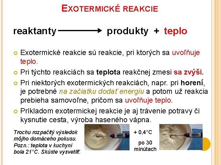 EXOTERMICKÉ REAKCIE reaktanty produkty + teplo Exotermické reakcie sú reakcie, pri ktorých sa uvoľňuje
