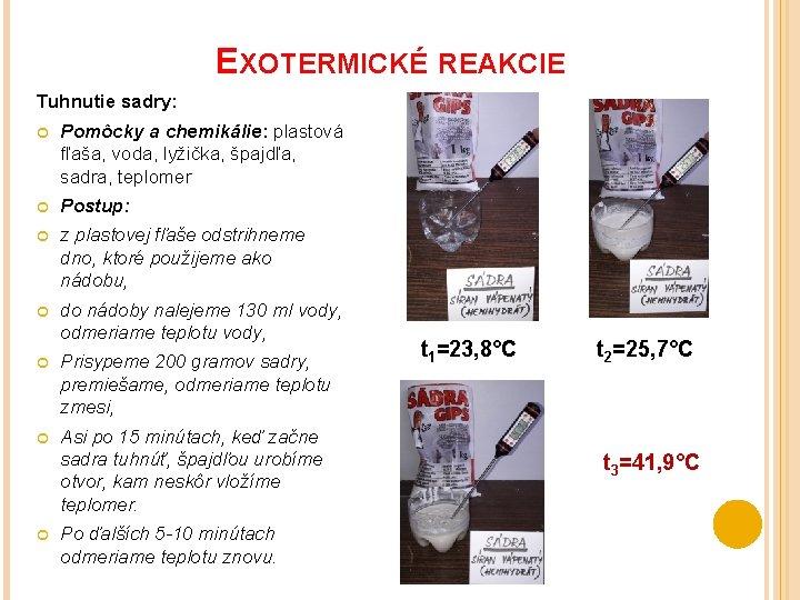 EXOTERMICKÉ REAKCIE Tuhnutie sadry: Pomôcky a chemikálie: plastová fľaša, voda, lyžička, špajdľa, sadra, teplomer