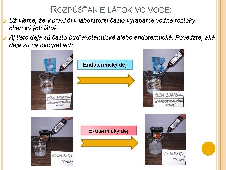 ROZPÚŠŤANIE LÁTOK VO VODE: Už vieme, že v praxi či v laboratóriu často vyrábame