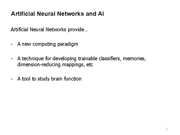 Artificial Neural Networks and AI Artificial Neural Networks provide… - A new computing paradigm