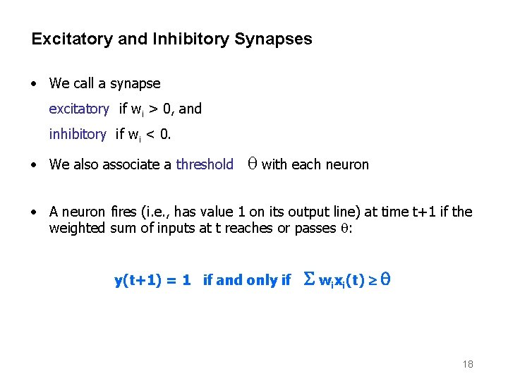 Excitatory and Inhibitory Synapses • We call a synapse excitatory if wi > 0,