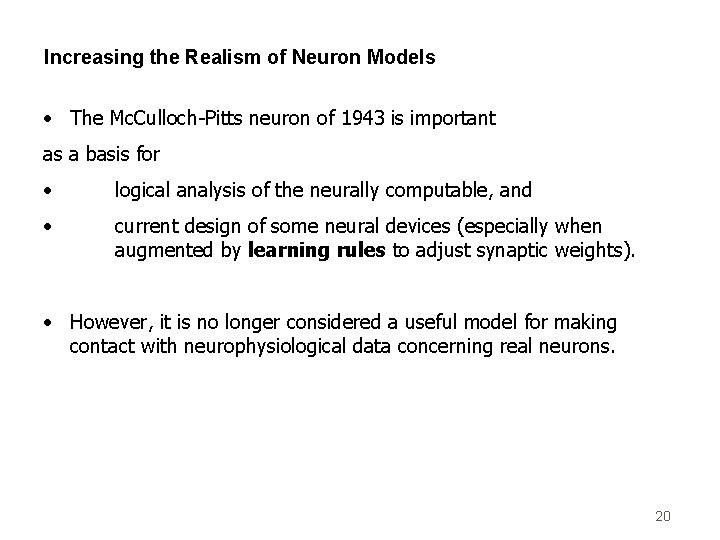 Increasing the Realism of Neuron Models • The Mc. Culloch-Pitts neuron of 1943 is