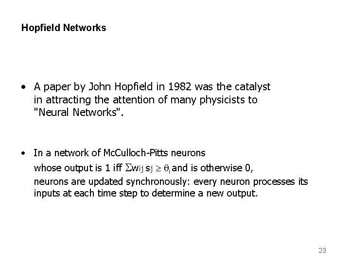 Hopfield Networks • A paper by John Hopfield in 1982 was the catalyst in