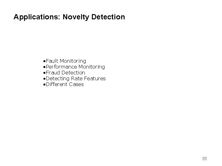 Applications: Novelty Detection • Fault Monitoring • Performance Monitoring • Fraud Detection • Detecting