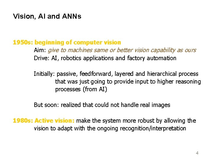 Vision, AI and ANNs 1950 s: beginning of computer vision Aim: give to machines