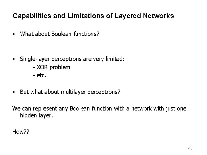 Capabilities and Limitations of Layered Networks • What about Boolean functions? • Single-layer perceptrons