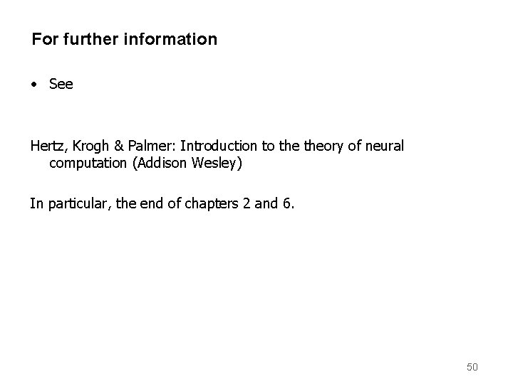 For further information • See Hertz, Krogh & Palmer: Introduction to theory of neural