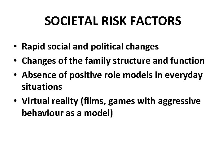 SOCIETAL RISK FACTORS • Rapid social and political changes • Changes of the family