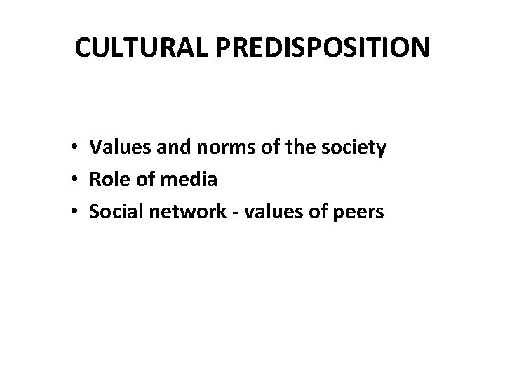 CULTURAL PREDISPOSITION • Values and norms of the society • Role of media •