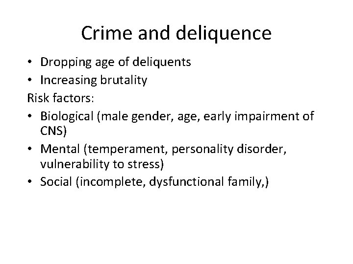 Crime and deliquence • Dropping age of deliquents • Increasing brutality Risk factors: •