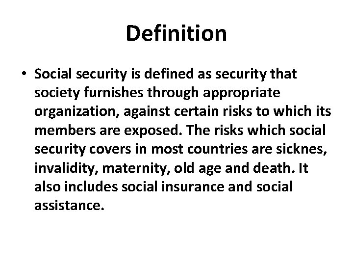 Definition • Social security is defined as security that society furnishes through appropriate organization,