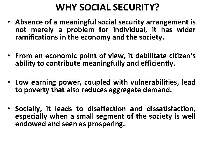 WHY SOCIAL SECURITY? • Absence of a meaningful social security arrangement is not merely
